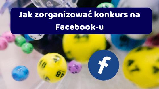 Jak zorganizować konkurs na Facebook-u