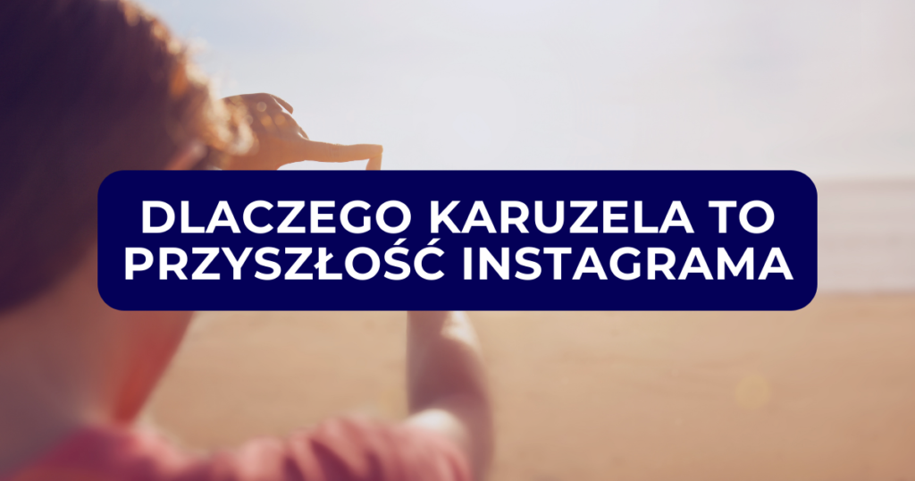 Dlaczego karuzela to przyszłość Instagrama