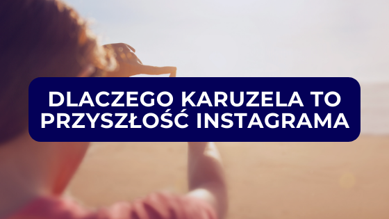 dlaczego karuzela to przyszłość Instagrama2